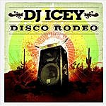 DJ Icey Disco Rodeo (Compiled & Mixed by DJ Icey)