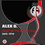 Alex B. Never Let This Record Stop Zero Nine