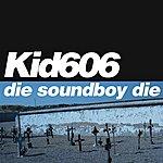 Kid606 Die Soundboy Die