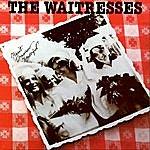 The Waitresses Wasn't Tomorrow Wonderful?