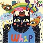 Dim Dim Whip