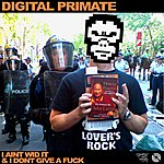 Digital Primate I Ain't Wid It & I Don't Give A Fuck