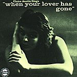 """Claire Austin Claire Austin Sings """"When Your Lover Has Gone"""""""