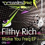 Filthy Rich Make You Freq EP