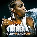 Attitude Blow Ya Back Out (Radio Edit)
