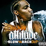 Attitude Blow Ya Back Out (Single)(Parental Advisory)