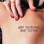 Jeff Talmadge Bad Tattoo