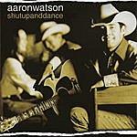 Aaron Watson Shut Up And Dance