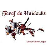 Taraf De Haïdouks Live At Union Chapel
