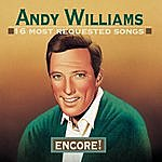 Andy Williams 16 Most Requested Songs:  Encore!