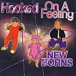 The Newborns Hooked On A Feeling