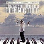 Glenn Gould 32 Short Films About Glenn Gould: Music From The Film
