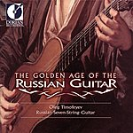 Oleg Timofeyev The Golden Age Of The Russian Guitar