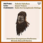 American Composers Orchestra Harrison: Suite for Symphonic Strings - Ung: Inner Voices - McPhee: Tabuh-Tabuhan
