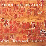 Abdullah Ibrahim Africa - Tears And Laughter