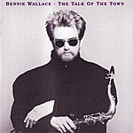 Bennie Wallace Talk Of The Town