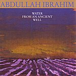 Abdullah Ibrahim Water From An Ancient Well