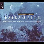 Dusko Goykovich Orchestra Balkan Blue (Disc One: A Night In Skopje - Disc Two: Jazz Suite For Orchestra And Soloist)