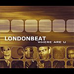 Londonbeat Where Are U
