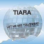 Tiara Let Me See You Sweat
