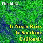 The Double U It Never Rains In Southern California
