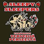 Sleepy Sleepers Eurowiisut Terveisiä Perseestä