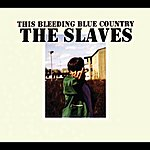 Slaves This Bleeding Blue Country