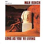 Max Roach Quintet Long As You're Living