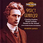 Martin Jones Percy Grainger: Country Gardens and Other Piano Favourites