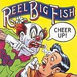 Reel Big Fish Cheer Up!