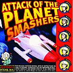 The Planet Smashers Attack Of The Planet Smashers