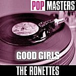 The Ronettes Pop Masters: Good Girls