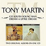 Tony Martin Go South Young Man/Dream A Little Dream