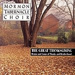 Mormon Tabernacle Choir The Great Thanksgiving - Hymns And Songs Of Thanks And Brotherhood