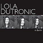 Lola Dutronic In Berlin
