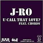J-Ro U Call That Love