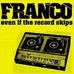 Franco Even If The Record Skips