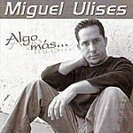 Miguel Ulises Algo Mas
