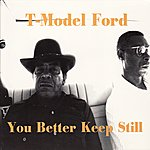 T-Model Ford You Better Keep Still
