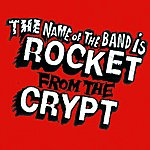 Rocket From The Crypt The Name Of The Band Is Rocket From The Crypt