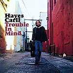 Hayes Carll Trouble In Mind