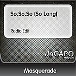 Masquerade So,So,So (So Long) (Radio Edit)