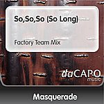 Masquerade So,So,So (So Long) (Factory Team Mix)