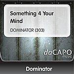 Dominator Something 4 Your Mind (DOMINATOR (303))