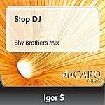 Igor S Stop DJ (Shy Brothers Mix)