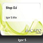 Igor S Stop DJ (Igor S Mix)