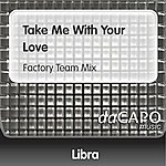 Libra Take Me With Your Love (Factory Team Mix)