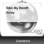 Lawrence Take My Breath Away