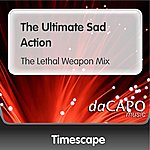 Timescape The Ultimate Sad Action (The Lethal Weapon Mix)