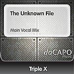 Triple X The Unknown File (Main Vocal Mix)
